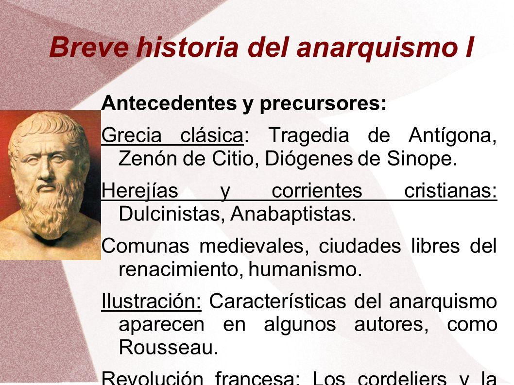 Breve historia del anarquismo I Antecedentes y precursores: Grecia clásica: Tragedia de Antígona, Zenón de Citio, Diógenes de Sinope. Herejías y corri