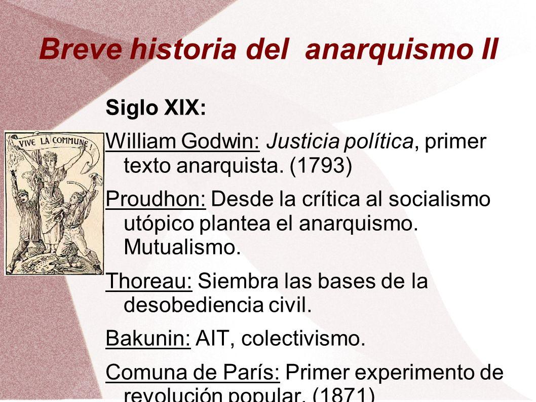 Breve historia del anarquismo II Siglo XIX: William Godwin: Justicia política, primer texto anarquista. (1793) Proudhon: Desde la crítica al socialism