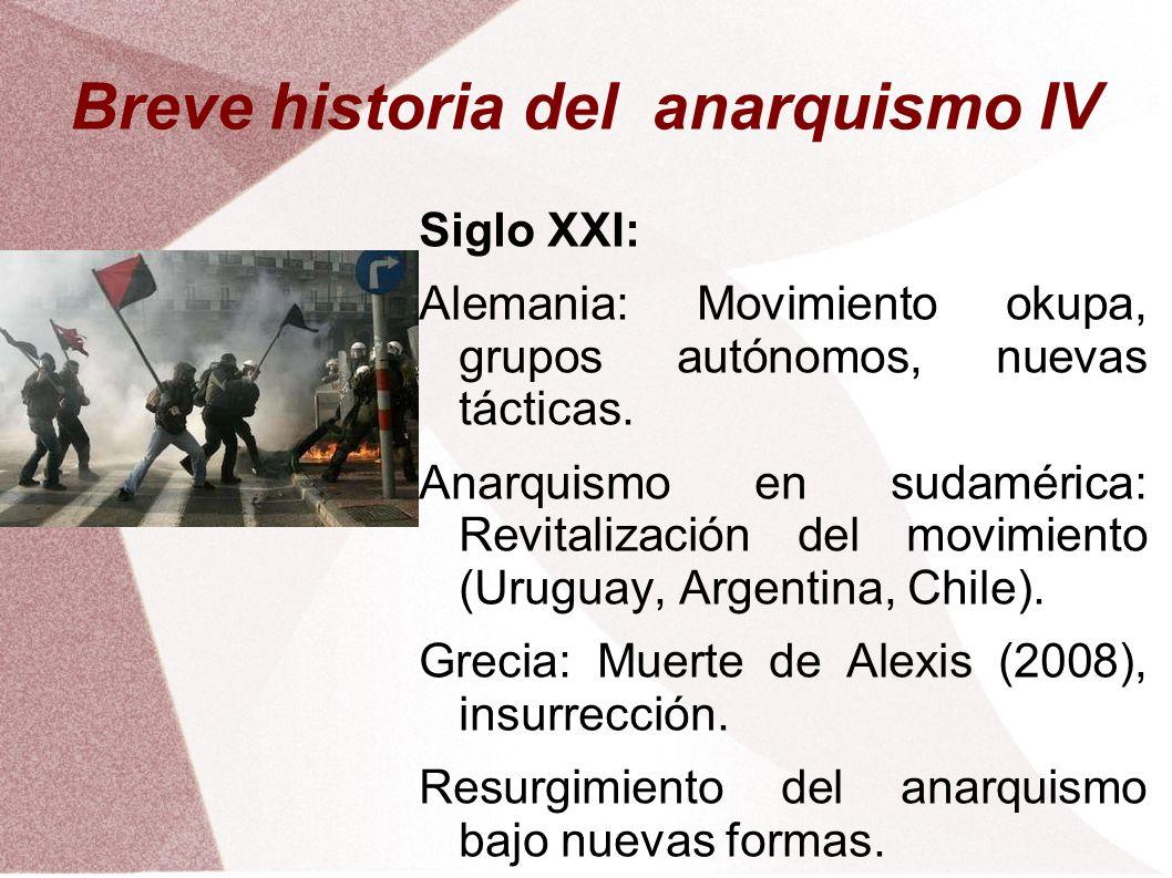 Breve historia del anarquismo IV Siglo XXI: Alemania: Movimiento okupa, grupos autónomos, nuevas tácticas. Anarquismo en sudamérica: Revitalización de
