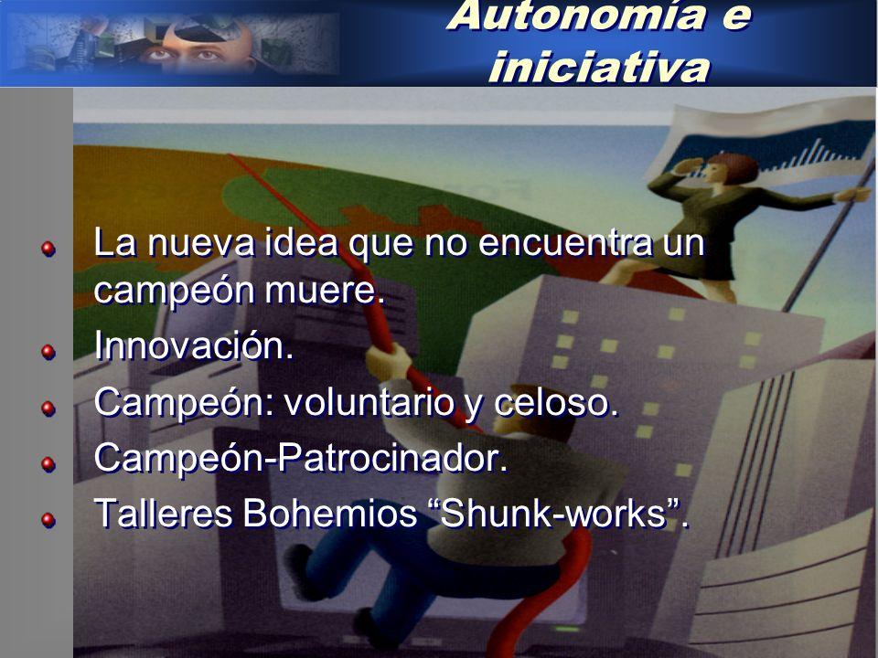 Autonomía e iniciativa La nueva idea que no encuentra un campeón muere.