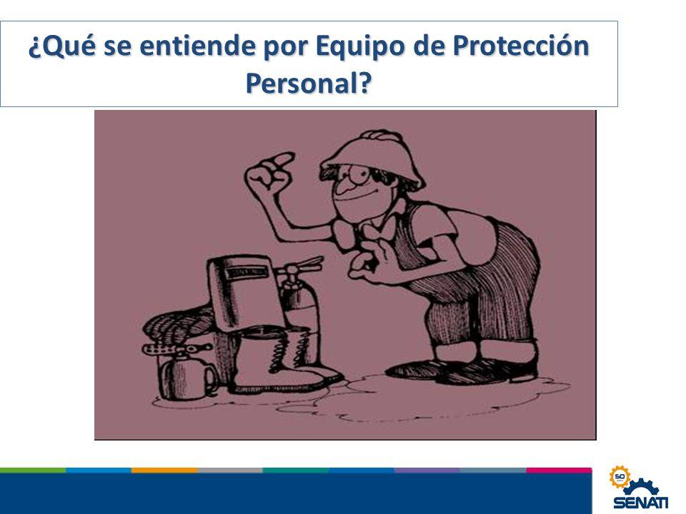 ¿Qué se entiende por Equipo de Protección Personal?