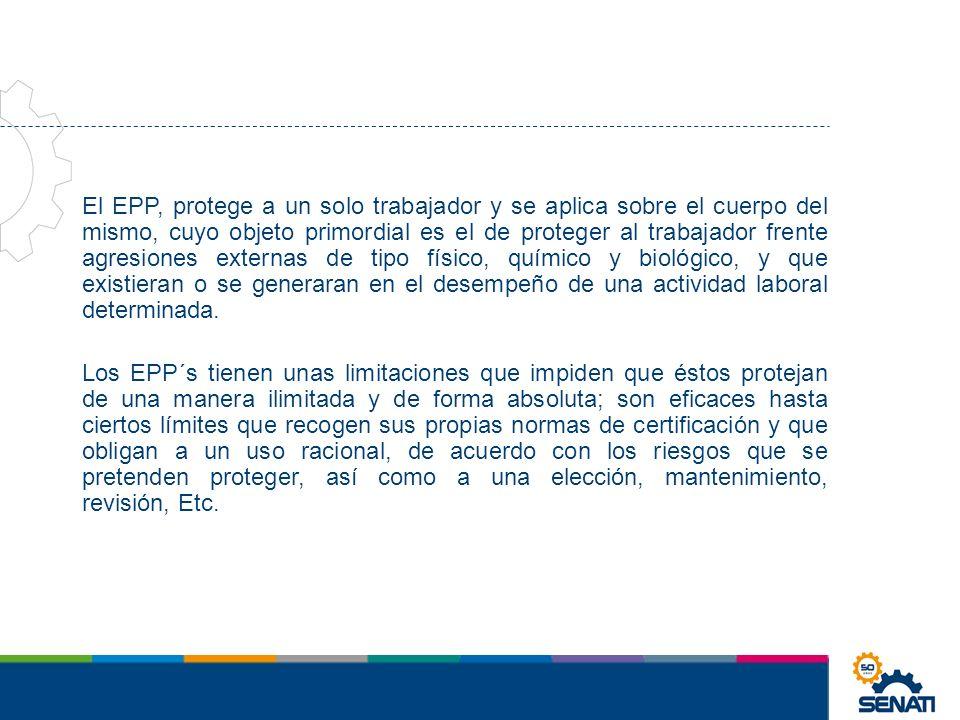 El EPP, protege a un solo trabajador y se aplica sobre el cuerpo del mismo, cuyo objeto primordial es el de proteger al trabajador frente agresiones e