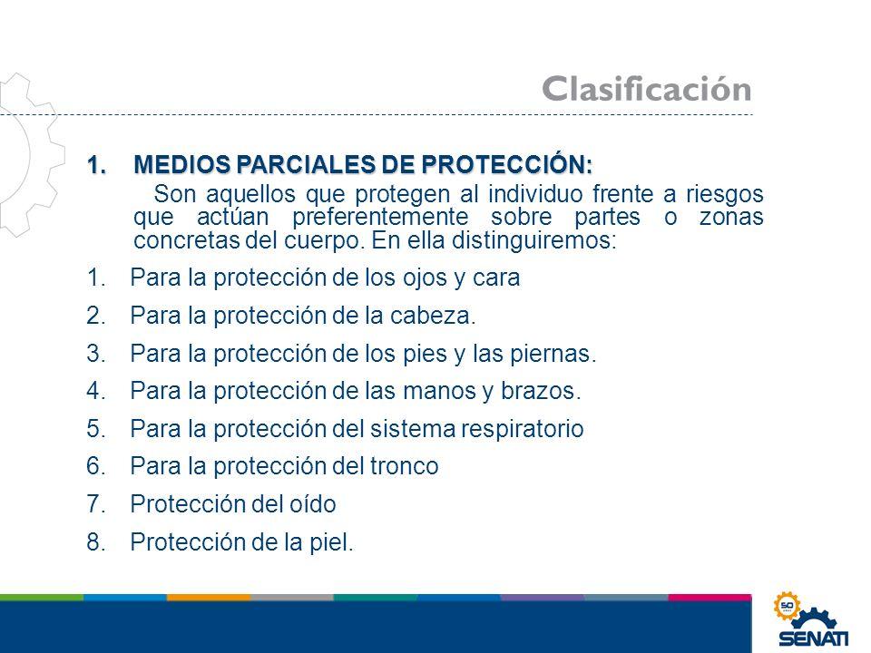 MEDIOS PARCIALES DE PROTECCIÓN: MEDIOS PARCIALES DE PROTECCIÓN: Son aquellos que protegen al individuo frente a riesgos que actúan preferentemente sob