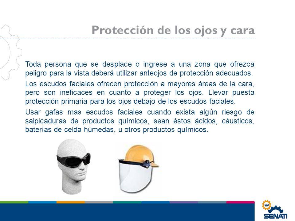 Toda persona que se desplace o ingrese a una zona que ofrezca peligro para la vista deberá utilizar anteojos de protección adecuados. Los escudos faci