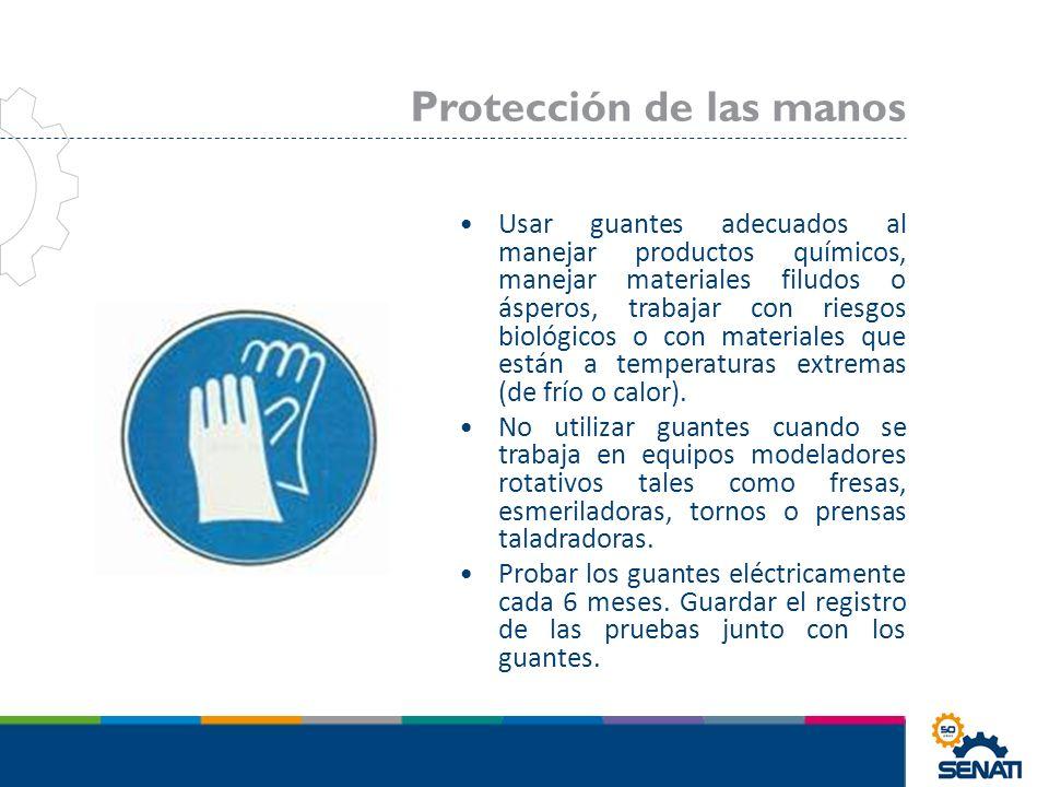 Usar guantes adecuados al manejar productos químicos, manejar materiales filudos o ásperos, trabajar con riesgos biológicos o con materiales que están