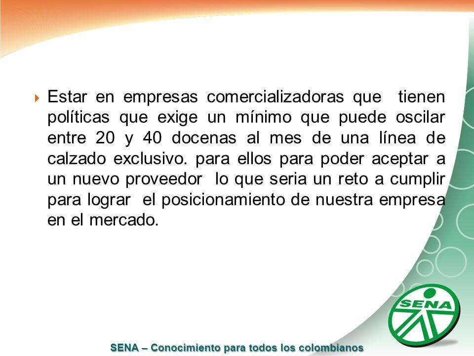 SENA – Conocimiento para todos los colombianos Estar en empresas comercializadoras que tienen políticas que exige un mínimo que puede oscilar entre 20