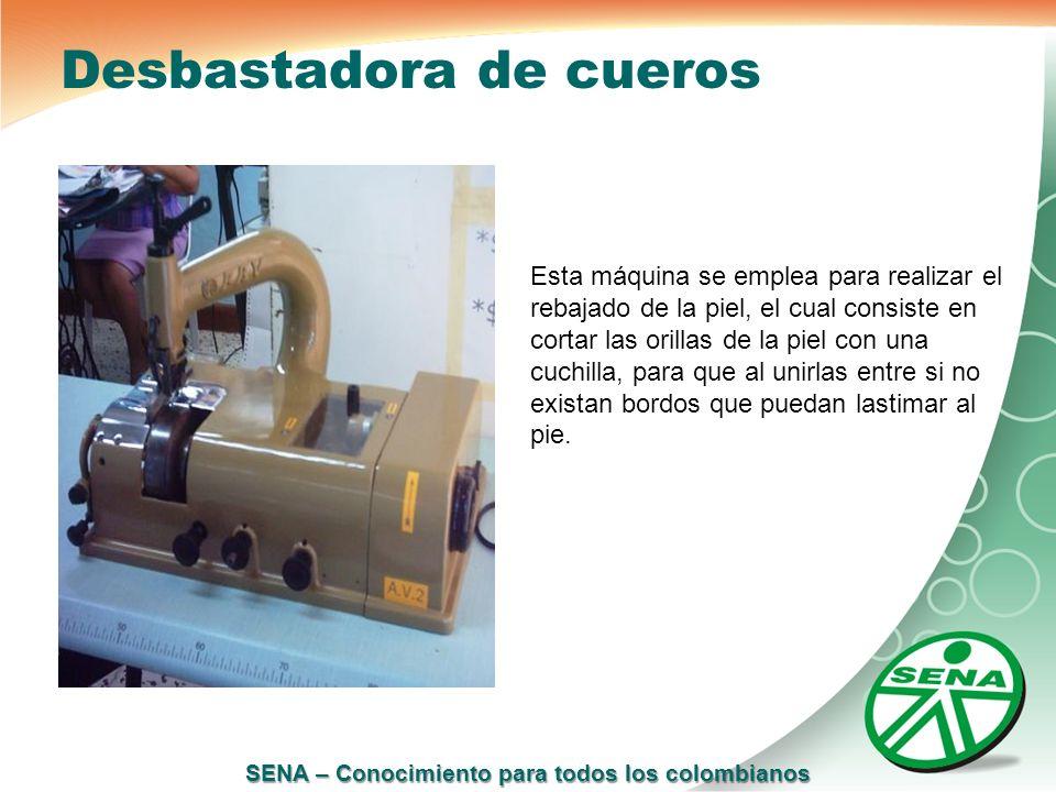 SENA – Conocimiento para todos los colombianos Desbastadora de cueros Esta máquina se emplea para realizar el rebajado de la piel, el cual consiste en