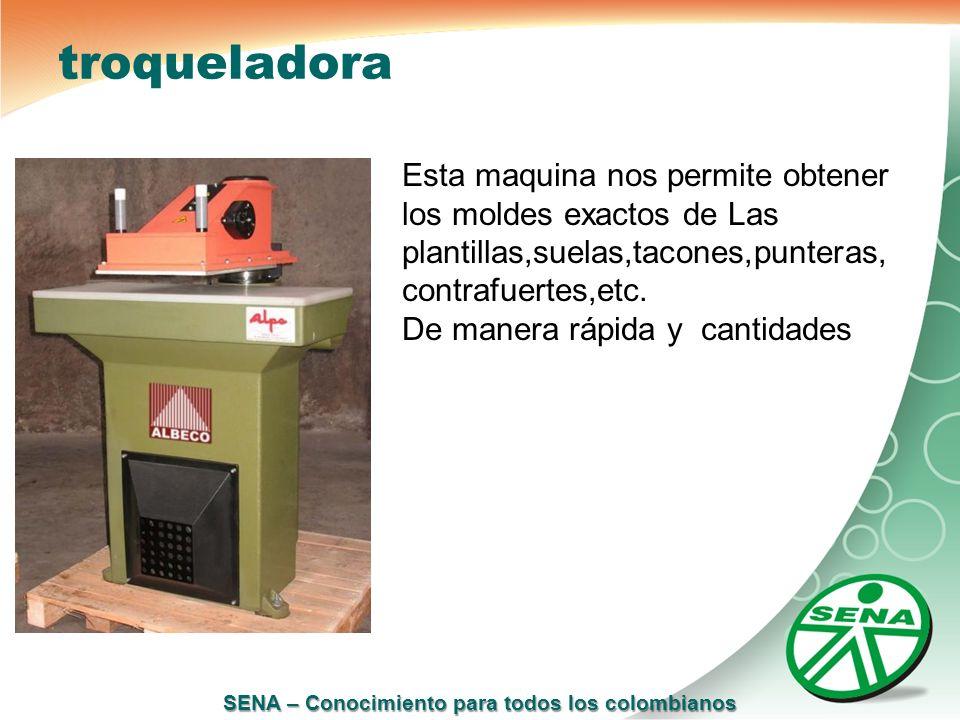 SENA – Conocimiento para todos los colombianos troqueladora Esta maquina nos permite obtener los moldes exactos de Las plantillas,suelas,tacones,punte