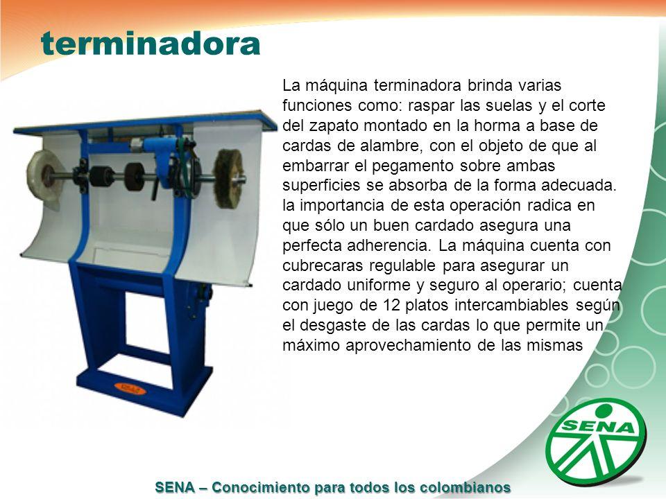 SENA – Conocimiento para todos los colombianos terminadora La máquina terminadora brinda varias funciones como: raspar las suelas y el corte del zapat