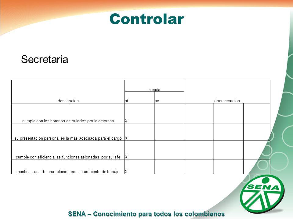 SENA – Conocimiento para todos los colombianos Controlar Secretaria descripcion cumple oberservacion sino cumple con los horarios estpulados por la em