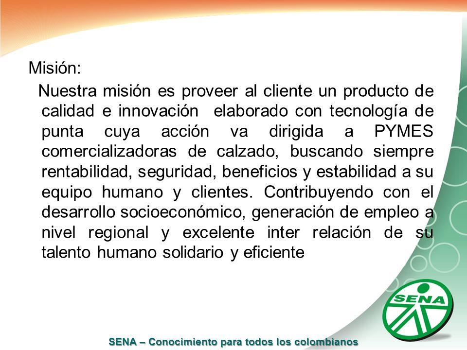 SENA – Conocimiento para todos los colombianos Misión: Nuestra misión es proveer al cliente un producto de calidad e innovación elaborado con tecnolog