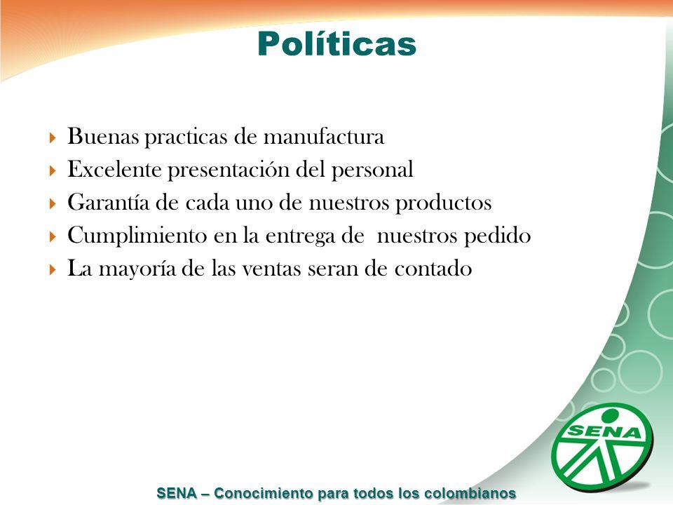 SENA – Conocimiento para todos los colombianos Políticas Buenas practicas de manufactura Excelente presentación del personal Garantía de cada uno de n