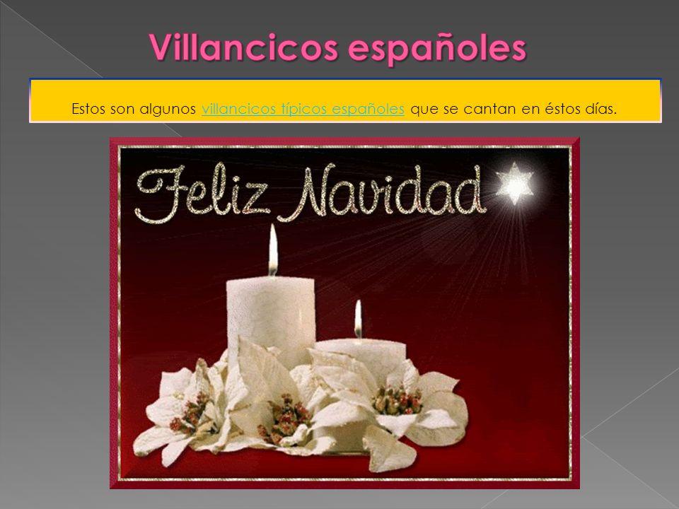 Estos son algunos villancicos típicos españoles que se cantan en éstos días.villancicos típicos españoles