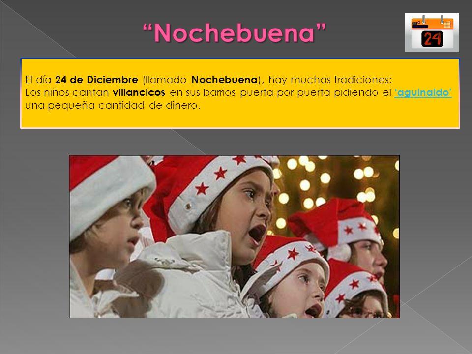 El día 24 de Diciembre (llamado Nochebuena ), hay muchas tradiciones: Los niños cantan villancicos en sus barrios puerta por puerta pidiendo el aguina