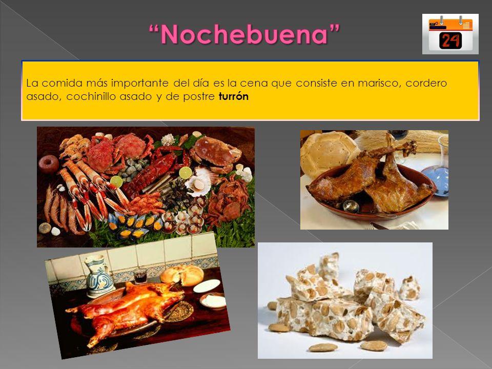 La comida más importante del día es la cena que consiste en marisco, cordero asado, cochinillo asado y de postre turrón