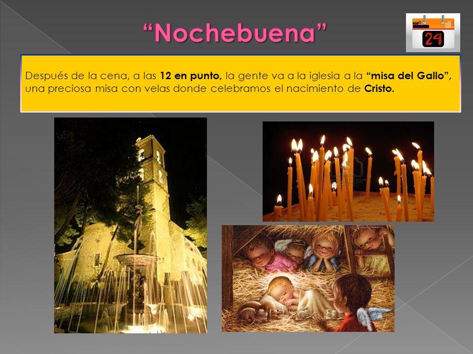 Después de la cena, a las 12 en punto, la gente va a la iglesia a la misa del Gallo, una preciosa misa con velas donde celebramos el nacimiento de Cri