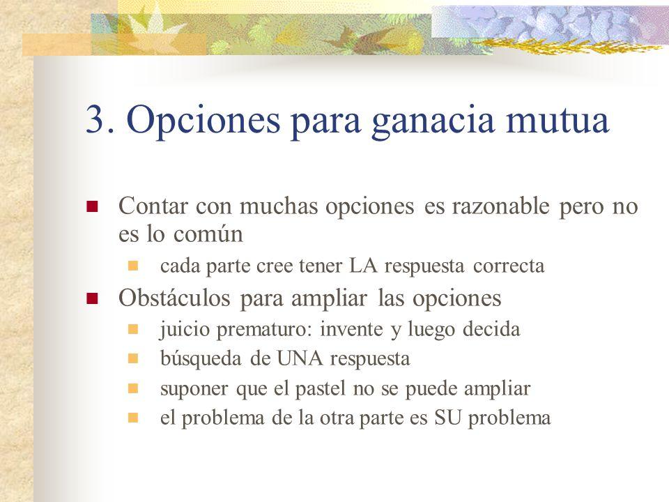 3. Opciones para ganacia mutua Contar con muchas opciones es razonable pero no es lo común cada parte cree tener LA respuesta correcta Obstáculos para