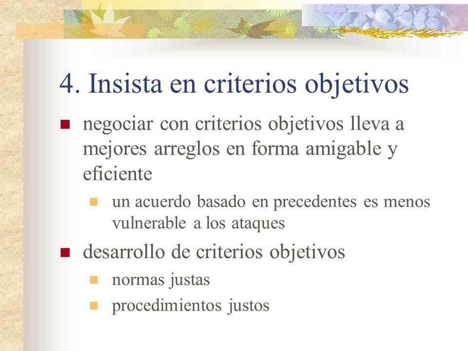 4. Insista en criterios objetivos negociar con criterios objetivos lleva a mejores arreglos en forma amigable y eficiente un acuerdo basado en precede