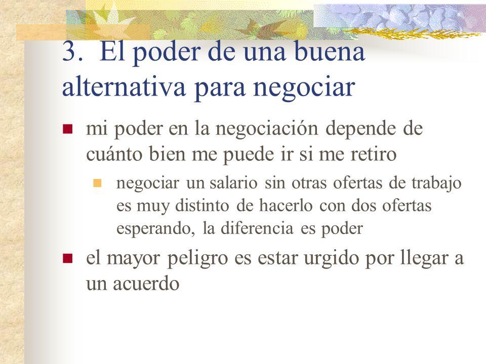 3. El poder de una buena alternativa para negociar mi poder en la negociación depende de cuánto bien me puede ir si me retiro negociar un salario sin