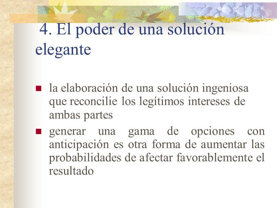 4. El poder de una solución elegante la elaboración de una solución ingeniosa que reconcilie los legítimos intereses de ambas partes generar una gama