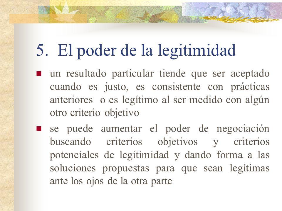 5. El poder de la legitimidad un resultado particular tiende que ser aceptado cuando es justo, es consistente con prácticas anteriores o es legítimo a