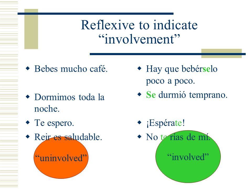 uninvolved involved Reflexive to indicate involvement Bebes mucho café.