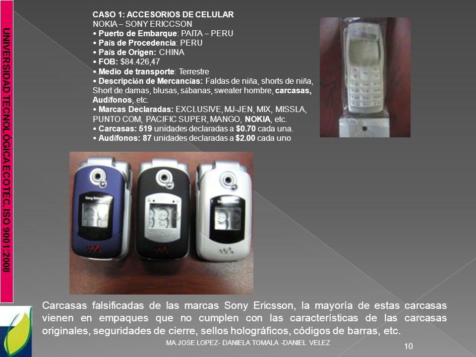 UNIVERSIDAD TECNOLÓGICA ECOTEC. ISO 9001:2008 MA.JOSE LOPEZ- DANIELA TOMALA -DANIEL VELEZ 10 CASO 1: ACCESORIOS DE CELULAR NOKIA – SONY ERICCSON Puert