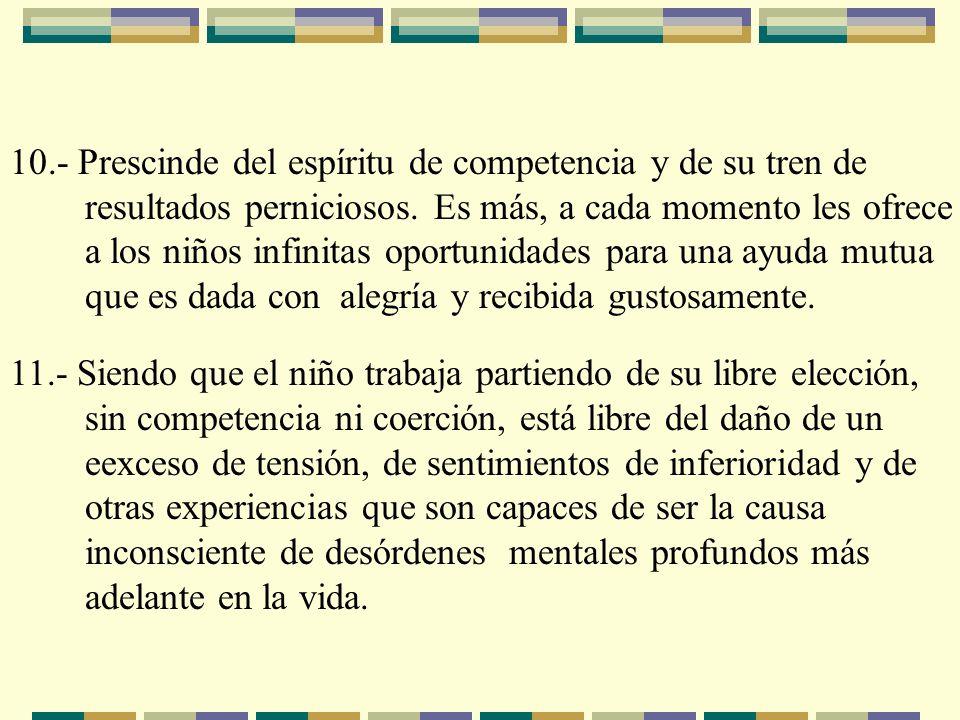 10.- Prescinde del espíritu de competencia y de su tren de resultados perniciosos. Es más, a cada momento les ofrece a los niños infinitas oportunidad