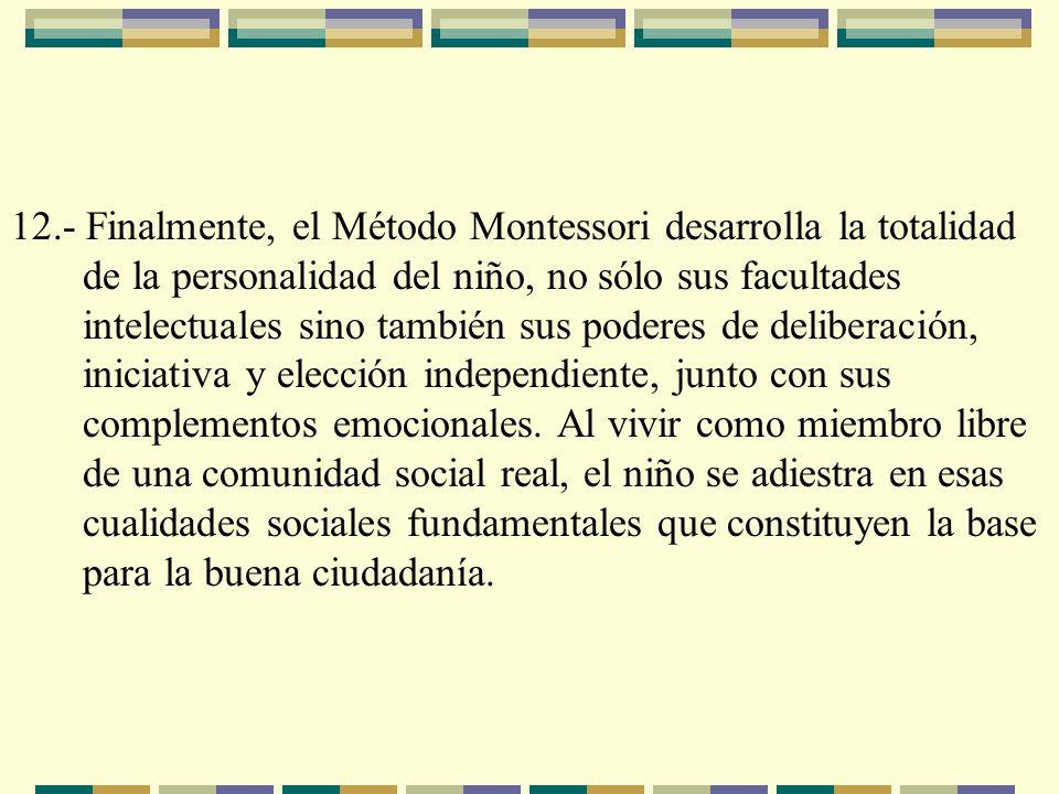 12.- Finalmente, el Método Montessori desarrolla la totalidad de la personalidad del niño, no sólo sus facultades intelectuales sino también sus poder