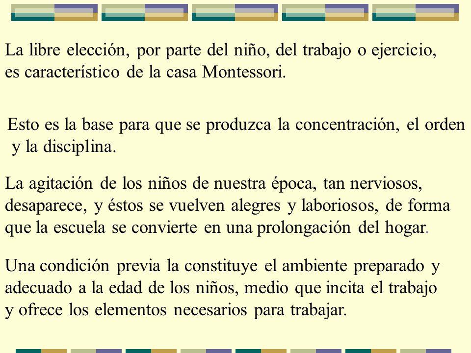 La libre elección, por parte del niño, del trabajo o ejercicio, es característico de la casa Montessori. Esto es la base para que se produzca la conce