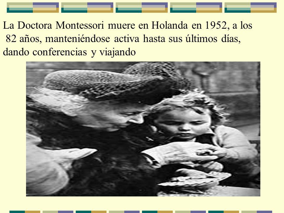 La Doctora Montessori muere en Holanda en 1952, a los 82 años, manteniéndose activa hasta sus últimos días, dando conferencias y viajando