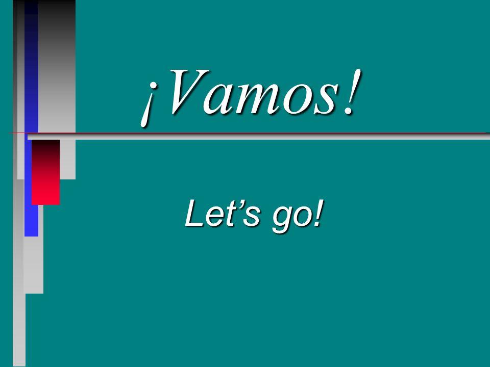 ¡Vamos! Lets go!