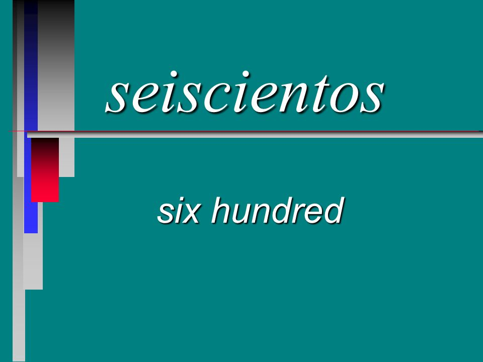 seiscientos six hundred
