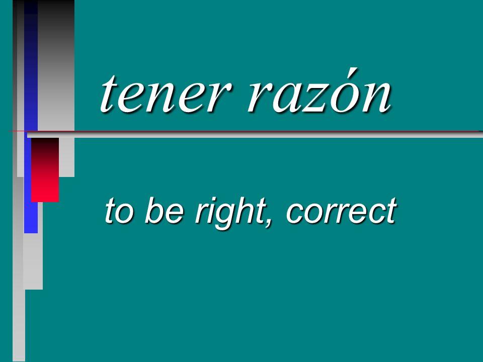 tener razón to be right, correct