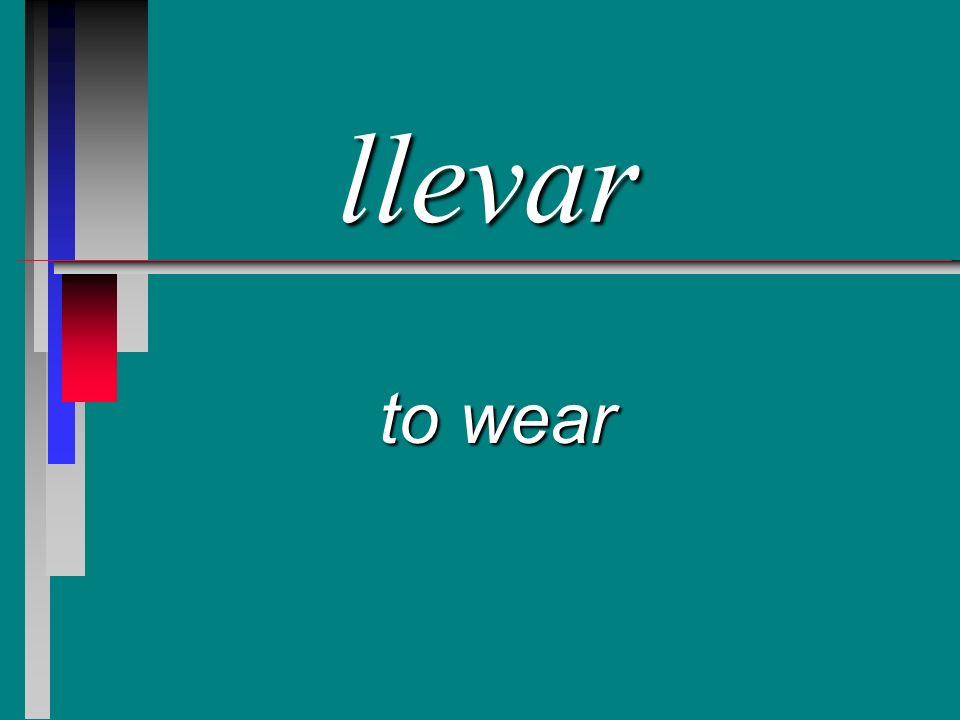 llevar to wear