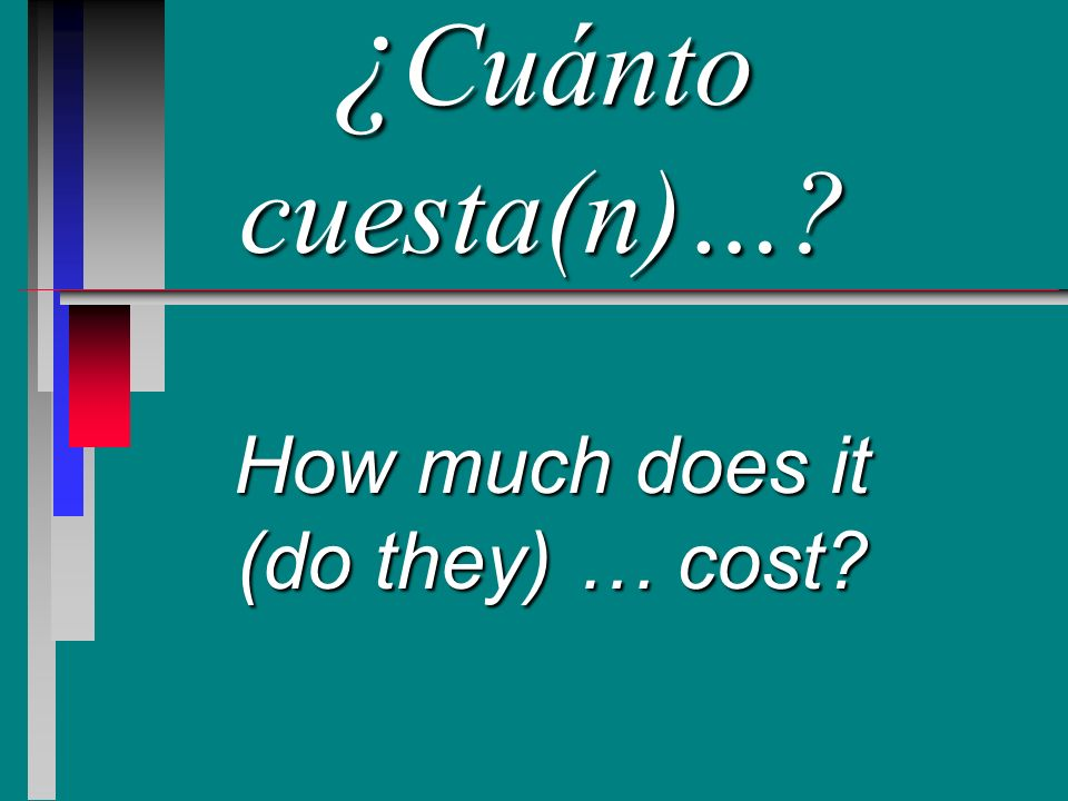 ¿ Cuánto cuesta(n)…? How much does it (do they) … cost?