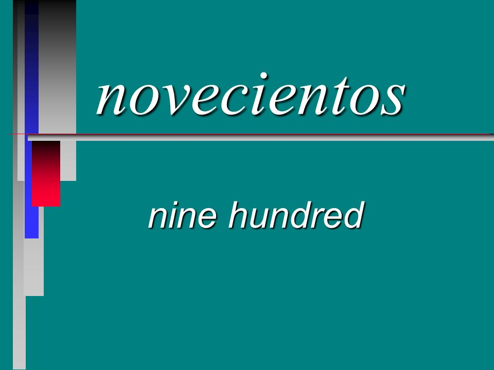 novecientos nine hundred