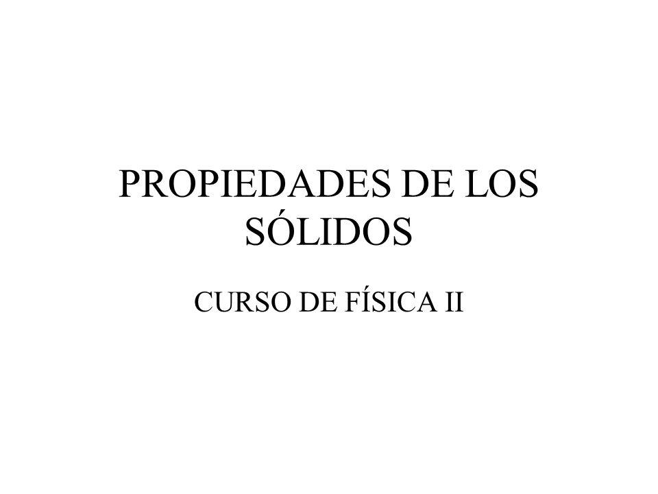 PROPIEDADES DE LOS SÓLIDOS CURSO DE FÍSICA II