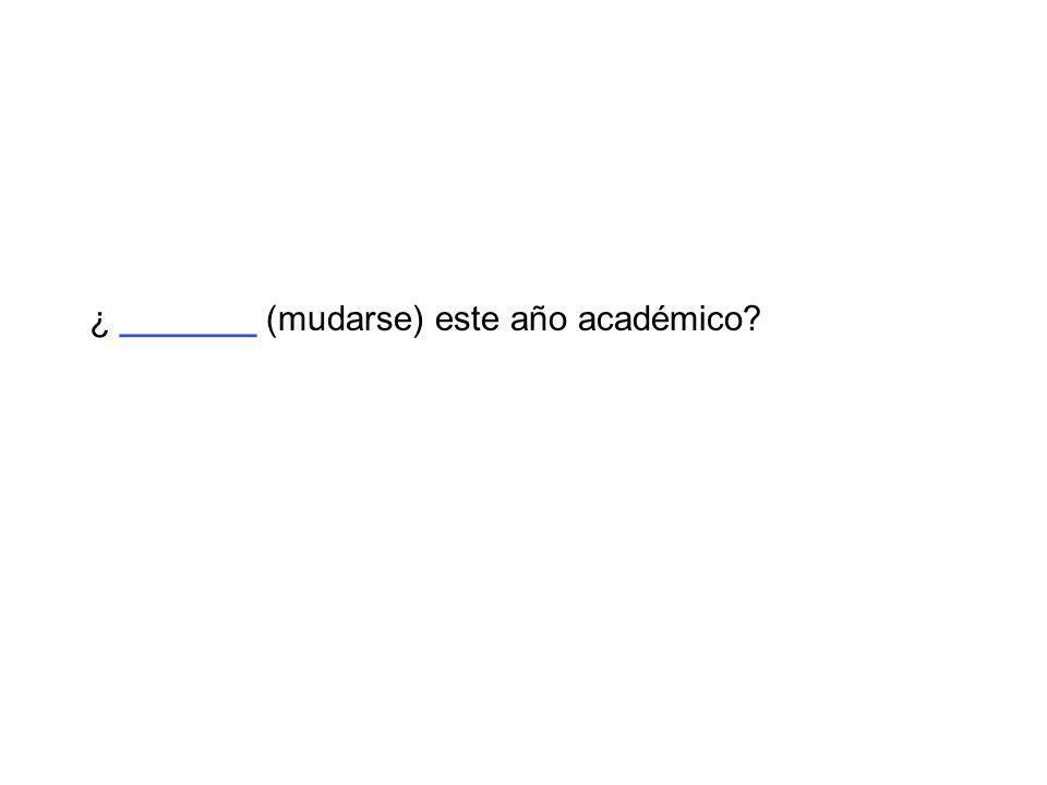 ¿ _______ (mudarse) este año académico?