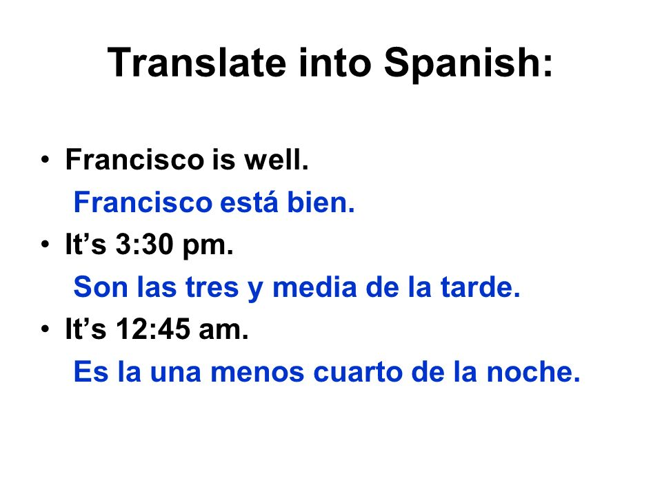 Translate into Spanish: Francisco is well. Francisco está bien.