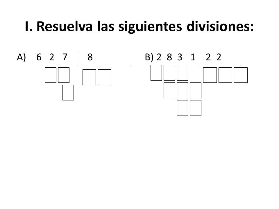 I. Resuelva las siguientes divisiones: A) 6 2 7 8B) 2 8 3 1 2 2