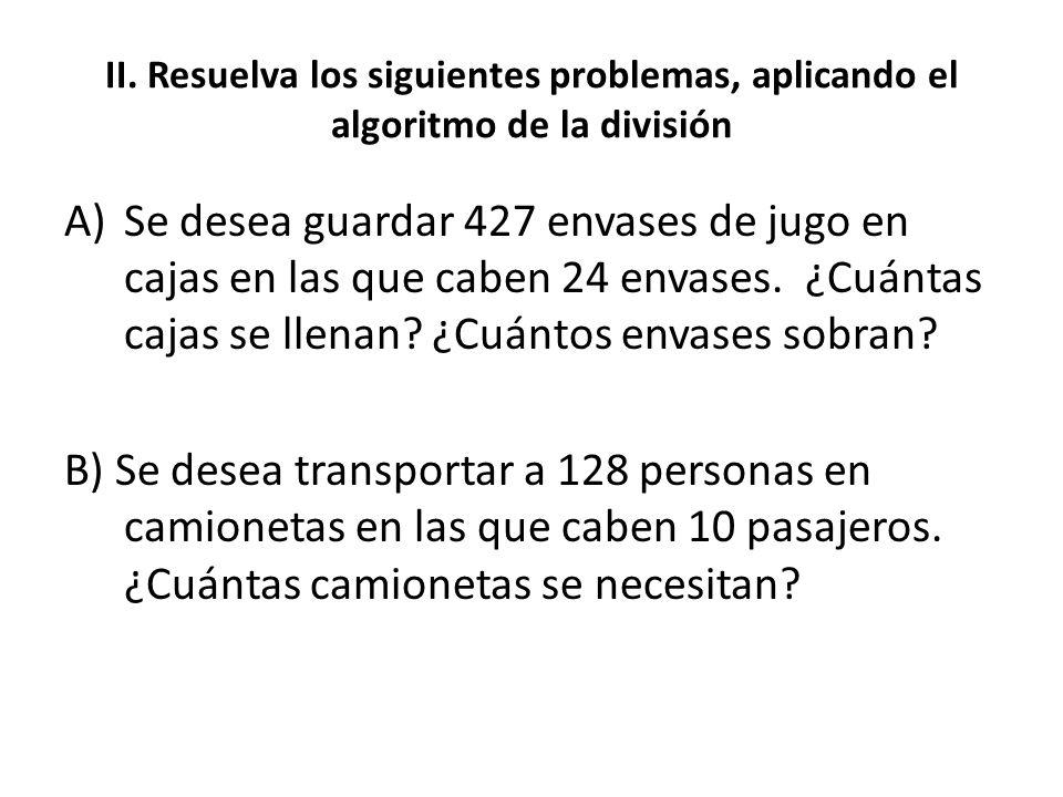 II. Resuelva los siguientes problemas, aplicando el algoritmo de la división A)Se desea guardar 427 envases de jugo en cajas en las que caben 24 envas