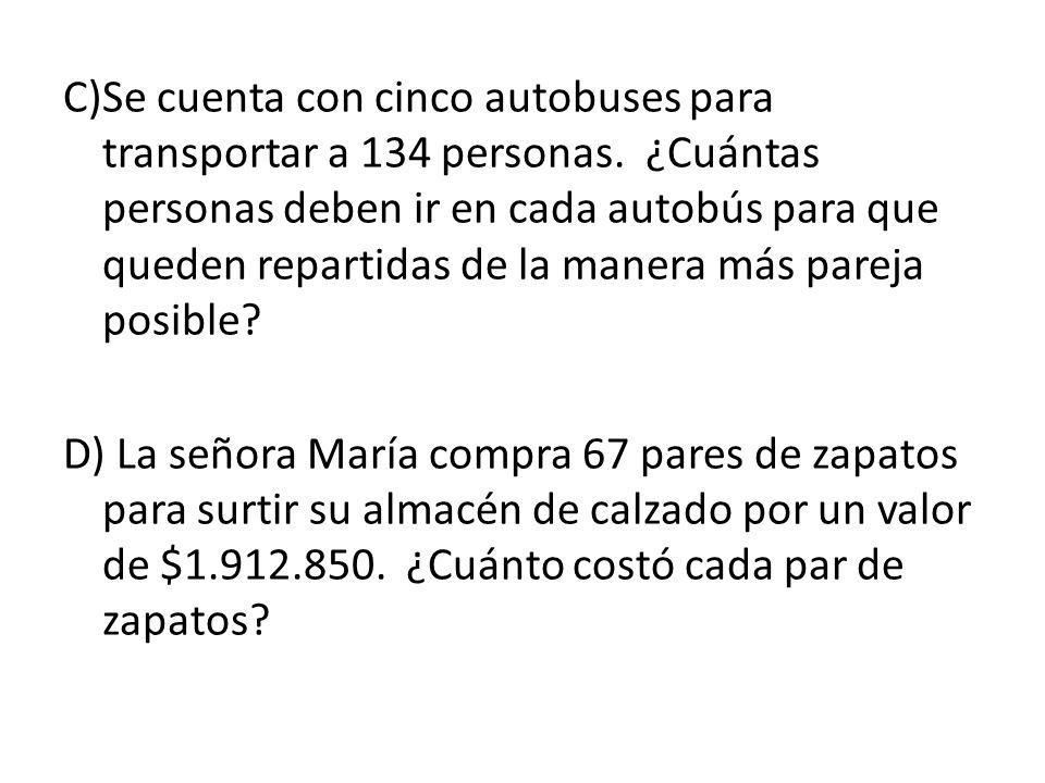 C)Se cuenta con cinco autobuses para transportar a 134 personas.