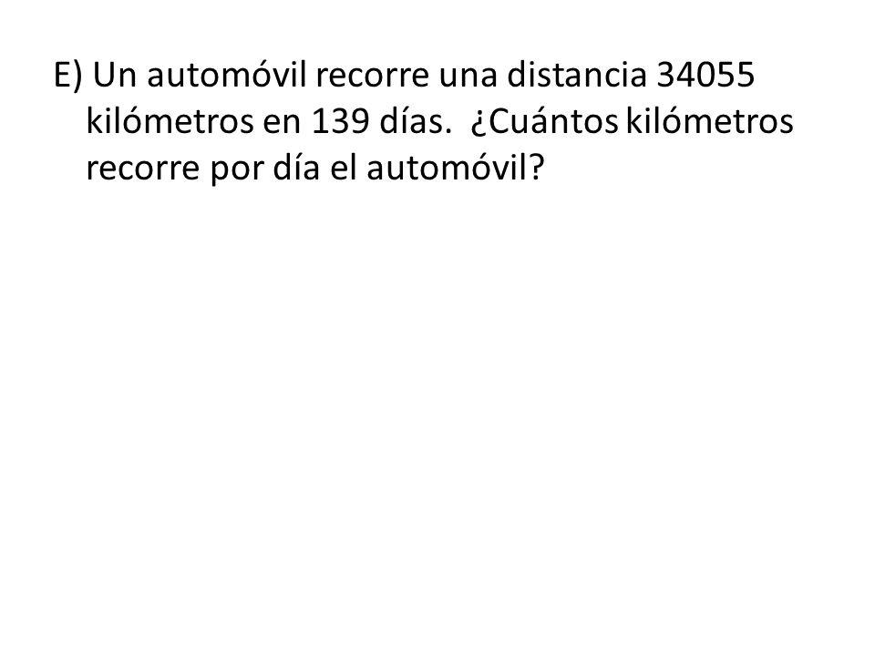 E) Un automóvil recorre una distancia 34055 kilómetros en 139 días.