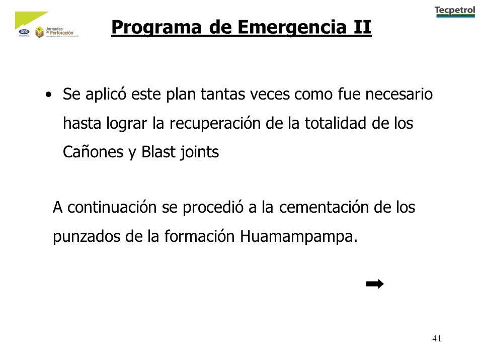 41 Se aplicó este plan tantas veces como fue necesario hasta lograr la recuperación de la totalidad de los Cañones y Blast joints Programa de Emergencia II A continuación se procedió a la cementación de los punzados de la formación Huamampampa.