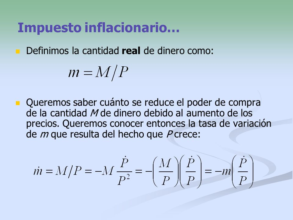 Impuesto inflacionario… Por lo tanto: Impuesto inflacionario real El impuesto inflacionario nominal (o impuesto inflacionario a secas) se define como: Impuesto inflacionario Imp.