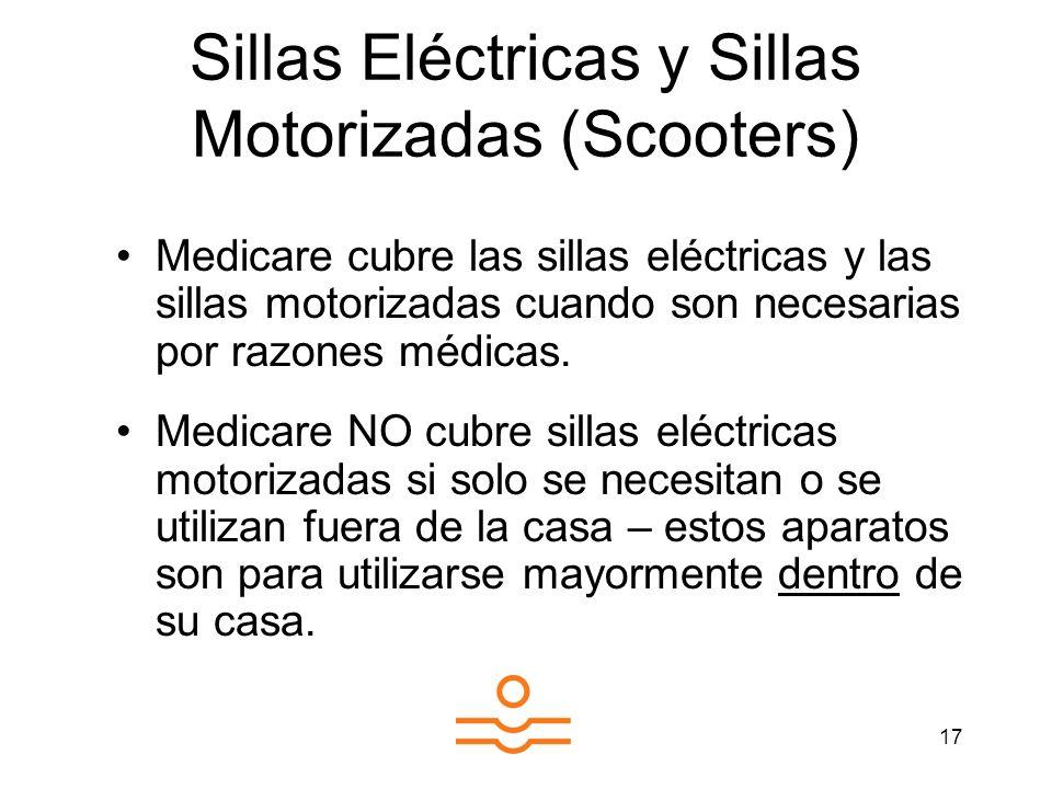 17 Sillas Eléctricas y Sillas Motorizadas (Scooters) Medicare cubre las sillas eléctricas y las sillas motorizadas cuando son necesarias por razones m