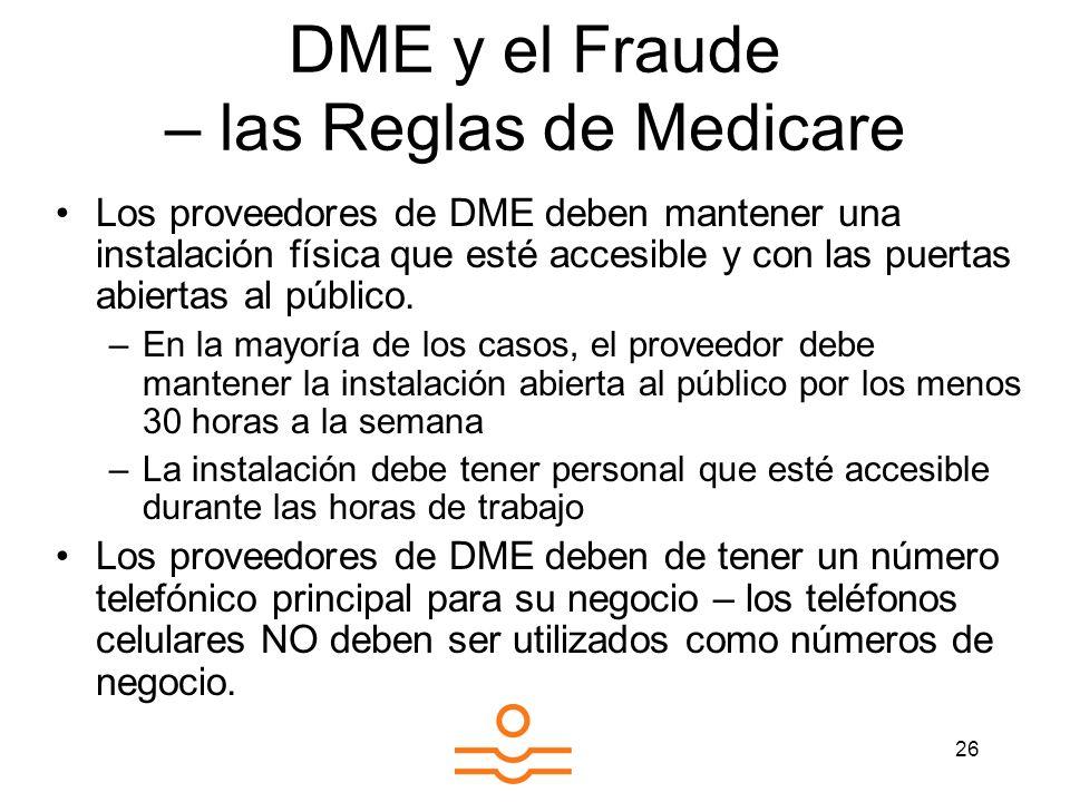 26 DME y el Fraude – las Reglas de Medicare Los proveedores de DME deben mantener una instalación física que esté accesible y con las puertas abiertas