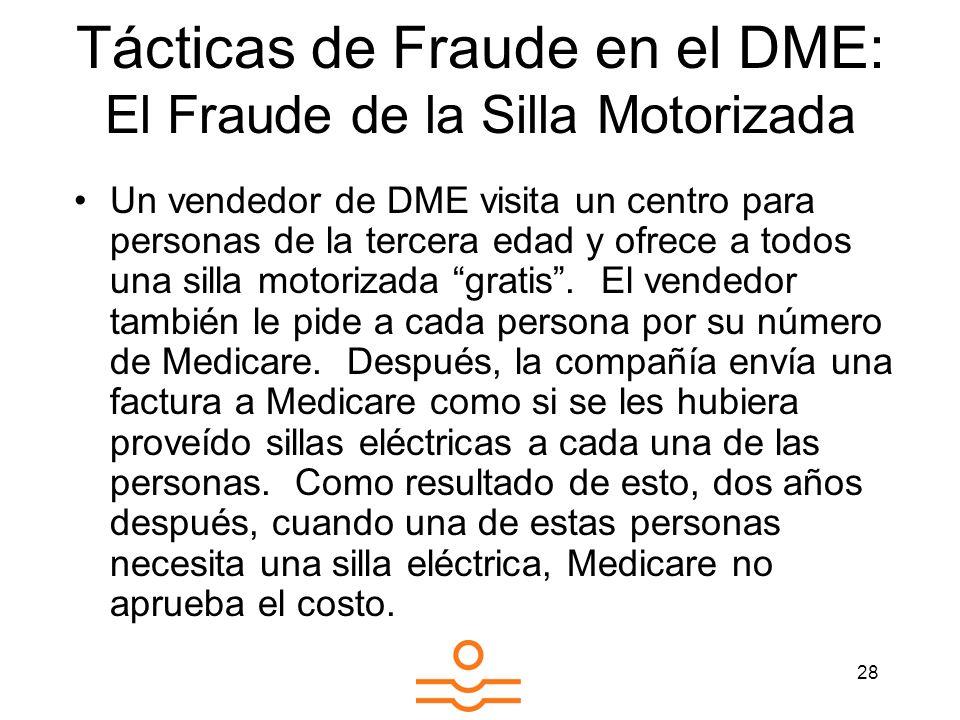 28 Tácticas de Fraude en el DME: El Fraude de la Silla Motorizada Un vendedor de DME visita un centro para personas de la tercera edad y ofrece a todo