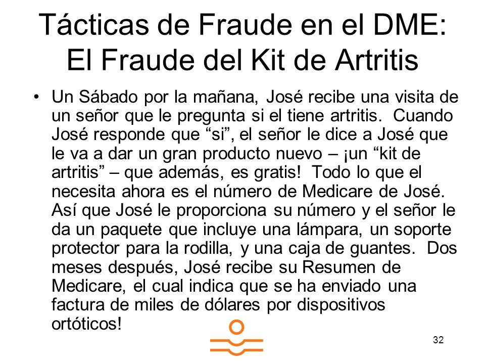 32 Tácticas de Fraude en el DME: El Fraude del Kit de Artritis Un Sábado por la mañana, José recibe una visita de un señor que le pregunta si el tiene